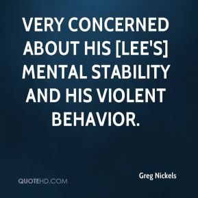 very concerned about his [Lee's] mental stability and his violent behavior.