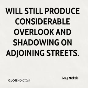 Greg Nickels - will still produce considerable overlook and shadowing on adjoining streets.
