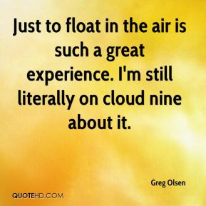 Just to float in the air is such a great experience. I'm still literally on cloud nine about it.