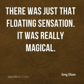 There was just that floating sensation. It was really magical.