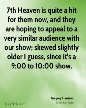 7th Heaven is quite a hit for them now, and they are hoping to appeal to a very similar audience with our show; skewed slightly older I guess, since it's a 9:00 to 10:00 show.
