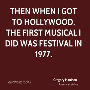 Gregory Harrison - Then when I got to Hollywood, the first musical I did was Festival in 1977.