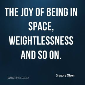 Gregory Olsen - the joy of being in space, weightlessness and so on.