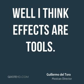 Well I think effects are tools.
