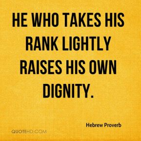He who takes his rank lightly raises his own dignity.