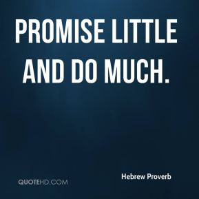 Promise little and do much.