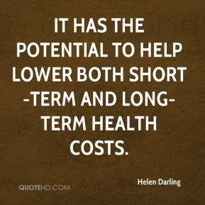 Helen Darling - It has the potential to help lower both short-term and long-term health costs.