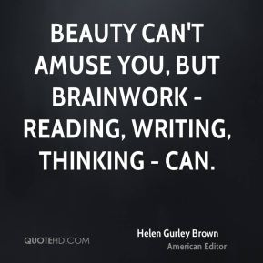 Beauty can't amuse you, but brainwork - reading, writing, thinking - can.