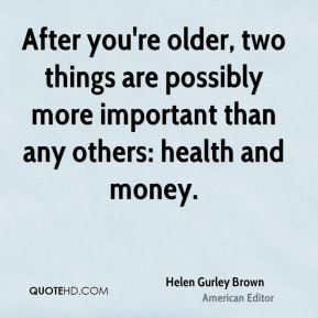 After you're older, two things are possibly more important than any others: health and money.