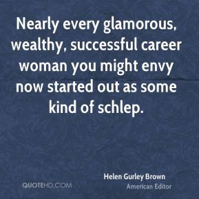 Nearly every glamorous, wealthy, successful career woman you might envy now started out as some kind of schlep.