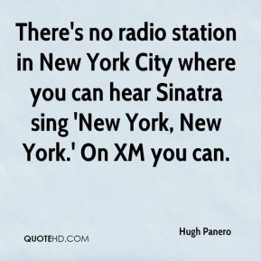 Hugh Panero - There's no radio station in New York City where you can hear Sinatra sing 'New York, New York.' On XM you can.