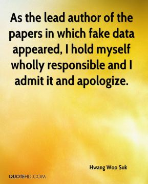 As the lead author of the papers in which fake data appeared, I hold myself wholly responsible and I admit it and apologize.
