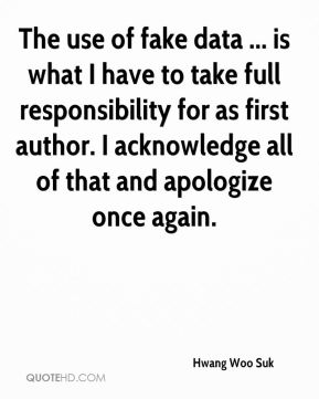 The use of fake data ... is what I have to take full responsibility for as first author. I acknowledge all of that and apologize once again.