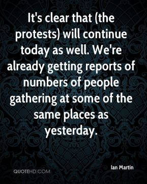 Ian Martin - It's clear that (the protests) will continue today as well. We're already getting reports of numbers of people gathering at some of the same places as yesterday.