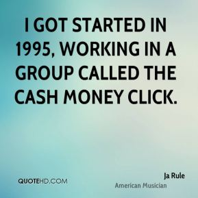 I got started in 1995, working in a group called The Cash Money Click.