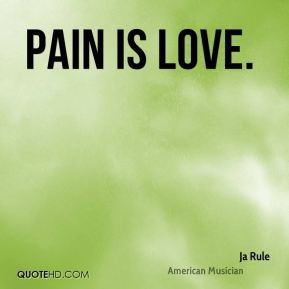 Pain is love.