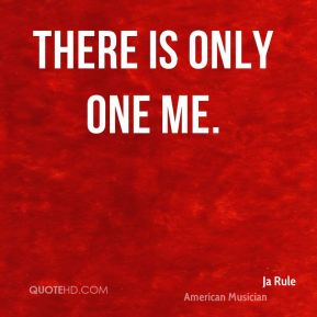 There is only one me.