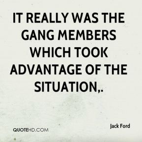 It really was the gang members which took advantage of the situation.