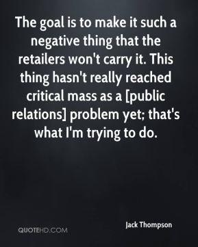 Jack Thompson - The goal is to make it such a negative thing that the retailers won't carry it. This thing hasn't really reached critical mass as a [public relations] problem yet; that's what I'm trying to do.