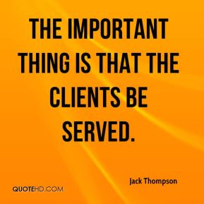 The important thing is that the clients be served.