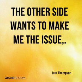 Jack Thompson - The other side wants to make me the issue.