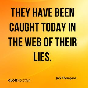 They have been caught today in the web of their lies.