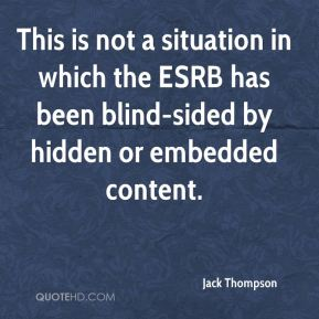 Jack Thompson - This is not a situation in which the ESRB has been blind-sided by hidden or embedded content.