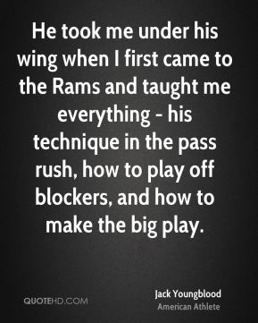 He took me under his wing when I first came to the Rams and taught me everything - his technique in the pass rush, how to play off blockers, and how to make the big play.
