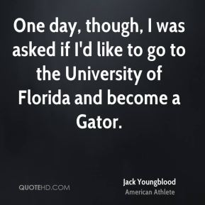 One day, though, I was asked if I'd like to go to the University of Florida and become a Gator.