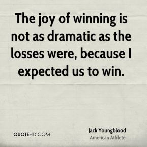 Jack Youngblood - The joy of winning is not as dramatic as the losses were, because I expected us to win.
