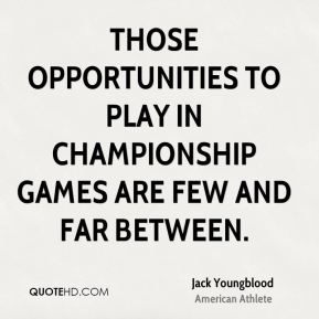 Those opportunities to play in championship games are few and far between.
