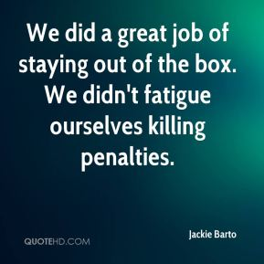Jackie Barto - We did a great job of staying out of the box. We didn't fatigue ourselves killing penalties.