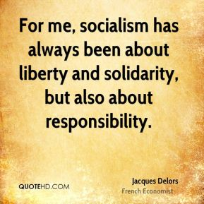 For me, socialism has always been about liberty and solidarity, but also about responsibility.