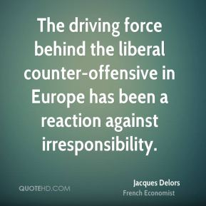 The driving force behind the liberal counter-offensive in Europe has been a reaction against irresponsibility.