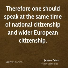 Therefore one should speak at the same time of national citizenship and wider European citizenship.