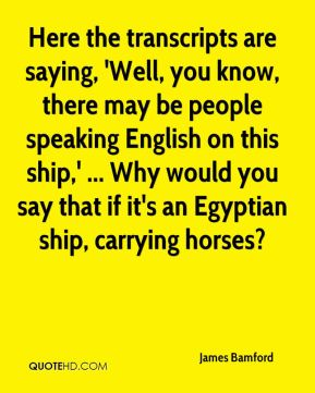 Here the transcripts are saying, 'Well, you know, there may be people speaking English on this ship,' ... Why would you say that if it's an Egyptian ship, carrying horses?