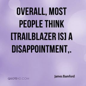 Overall, most people think [Trailblazer is] a disappointment.