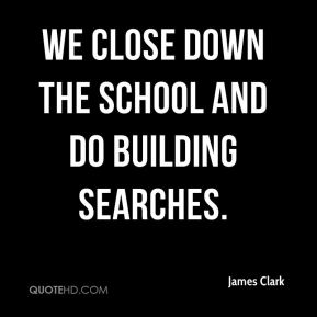 We close down the school and do building searches.