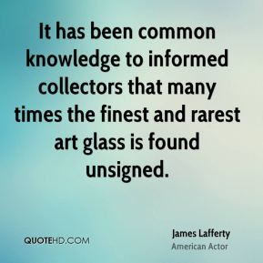 James Lafferty - It has been common knowledge to informed collectors that many times the finest and rarest art glass is found unsigned.