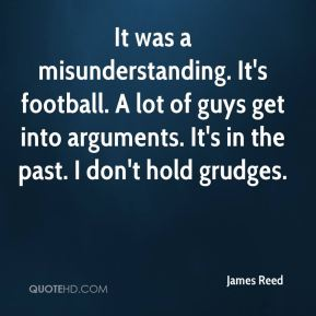It was a misunderstanding. It's football. A lot of guys get into arguments. It's in the past. I don't hold grudges.