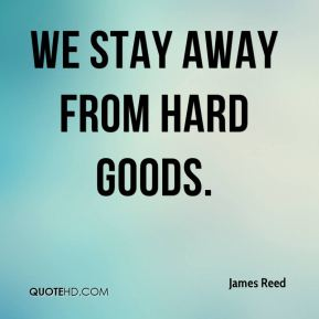 We stay away from hard goods.