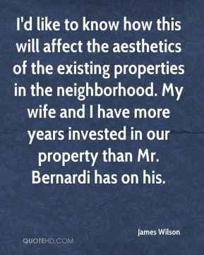 I'd like to know how this will affect the aesthetics of the existing properties in the neighborhood. My wife and I have more years invested in our property than Mr. Bernardi has on his.