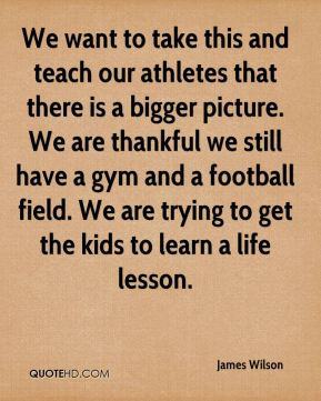We want to take this and teach our athletes that there is a bigger picture. We are thankful we still have a gym and a football field. We are trying to get the kids to learn a life lesson.