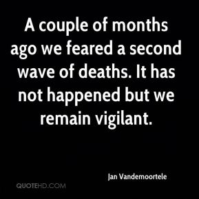 Jan Vandemoortele  - A couple of months ago we feared a second wave of deaths. It has not happened but we remain vigilant.
