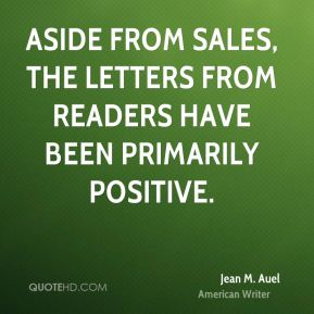 Jean M. Auel - Aside from sales, the letters from readers have been primarily positive.