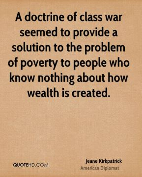 A doctrine of class war seemed to provide a solution to the problem of poverty to people who know nothing about how wealth is created.