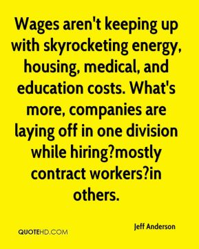 Wages aren't keeping up with skyrocketing energy, housing, medical, and education costs. What's more, companies are laying off in one division while hiring?mostly contract workers?in others.