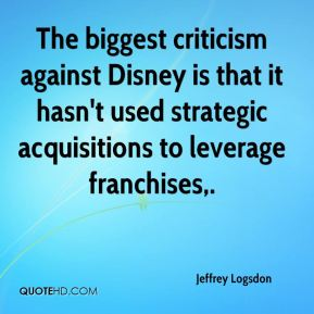 Jeffrey Logsdon  - The biggest criticism against Disney is that it hasn't used strategic acquisitions to leverage franchises.