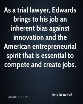 As a trial lawyer, Edwards brings to his job an inherent bias against innovation and the American entrepreneurial spirit that is essential to compete and create jobs.