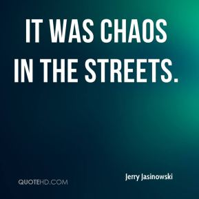 It was chaos in the streets.